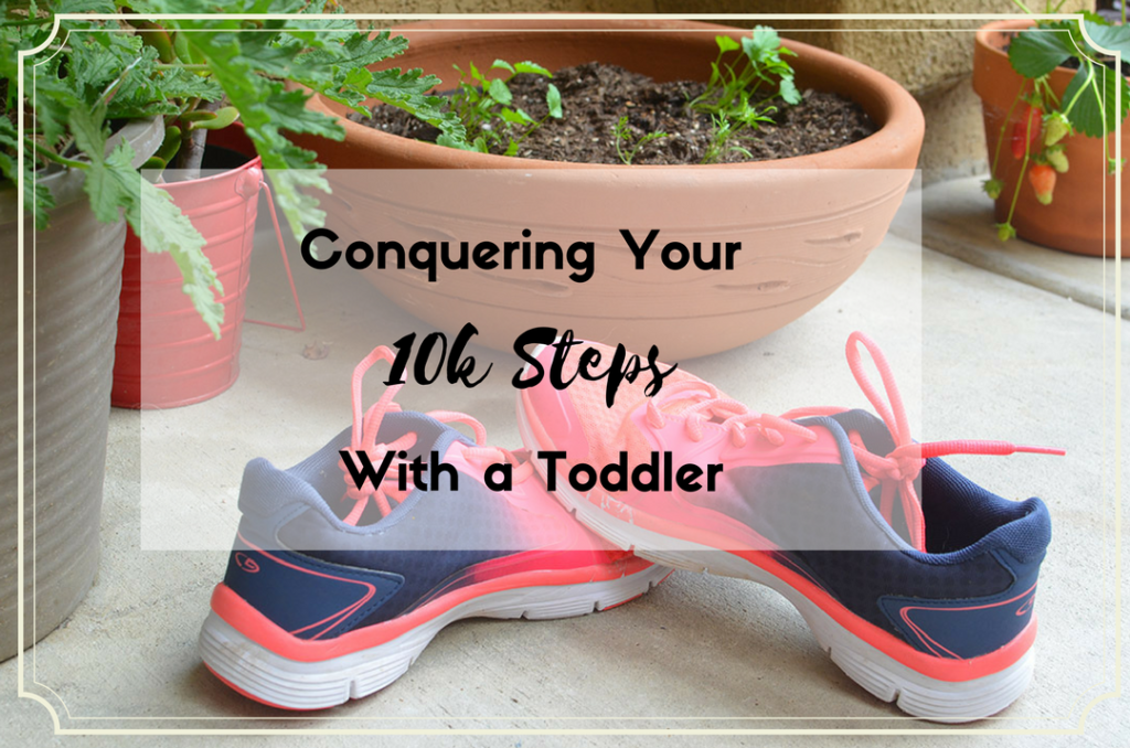 Conquering Your 10k Steps for the Day with a Toddler